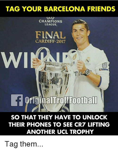cardiff: TAG YOUR BARCELONA FRIENDS  CHAMPIONS  LEAGUE,  FINAL  CARDIFF.2017  WI  OriginalTrolFoothall  SO THAT THEY HAVE TO UNLOCK  THEIR PHONES TO SEE CR7 LIFTING  ANOTHER UCL TROPHY Tag them...