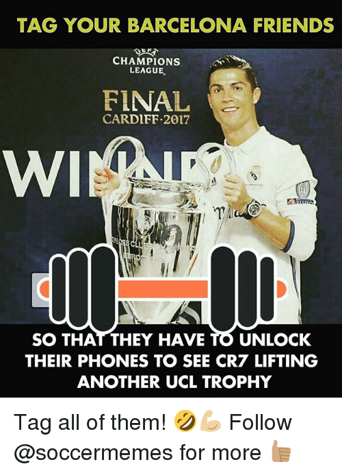 Soccermemes: TAG YOUR BARCELONA FRIENDS  EN  CHAMPIONS  LEAGUE  FINAL  CARDIFF 2017  WI  SO THAT THEY HAVE  TO UNLOCK  THEIR PHONES TO SEE CR7 LIFTING  ANOTHER UCL TROPHY Tag all of them! 🤣💪🏼 Follow @soccermemes for more 👍🏽