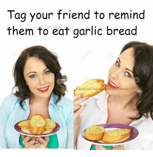 Remindes: Tag your friend to remind  them to eat garlic bread  aceboek con garticbreadmemes