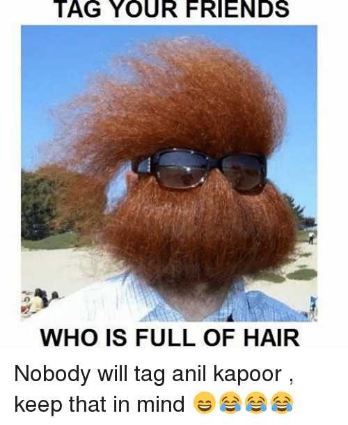 anil kapoor: TAG YOUR FRIENDS  WHO IS FULL OF HAIR Nobody will tag anil kapoor , keep that in mind 😄😂😂😂
