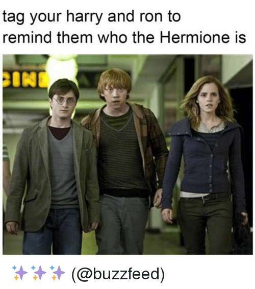 Buzzfees: tag your harry and ron to  remind them who the Hermione is ✨✨✨ (@buzzfeed)