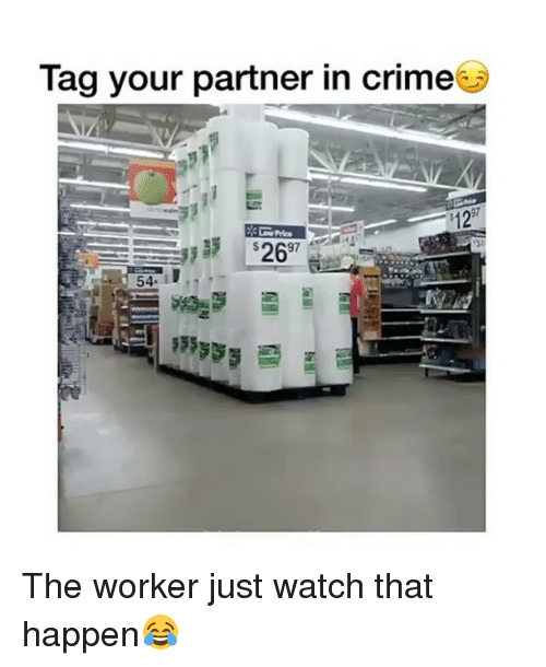Crime, Memes, and Watch: Tag your partner in crime  512  26  97  54 The worker just watch that happen😂