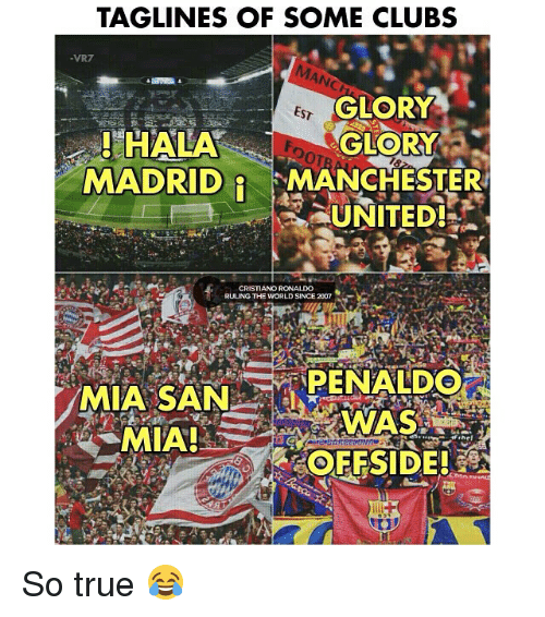 Cristiano Ronaldo, Memes, and True: TAGLINES OF SOME CLUBS  GLORY  GLORY  ESt  ST  OT  MADRID MANCHESTER  UNITED  CRISTIANO RONALDO  RULING THE WORLD SINCE 2007  OFFSIDE!EN So true 😂