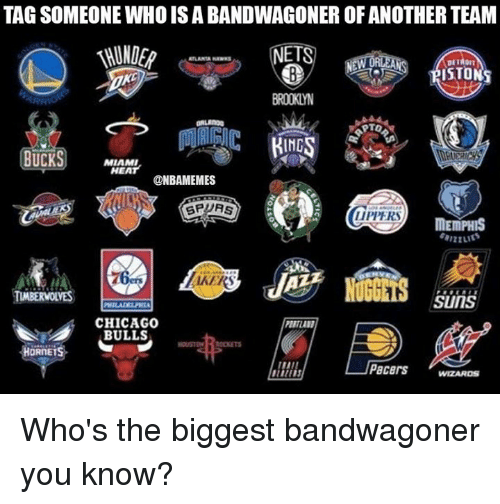 Miami Heat, Nba, and Miami: TAGSOMEONE WHO ISABANDWAGONER OF ANOTHER TEAM  NETS  DETROIT  RTO  BUCKS  MIAMI.  HEAT  @NBAMEMES  LIPPERS  MEMPHIS  TIMBERWOLVES  SUITS  CHICAGO  BULLS  HOUSTON DODKETS  DRIET  WIZARDS Who's the biggest bandwagoner you know?