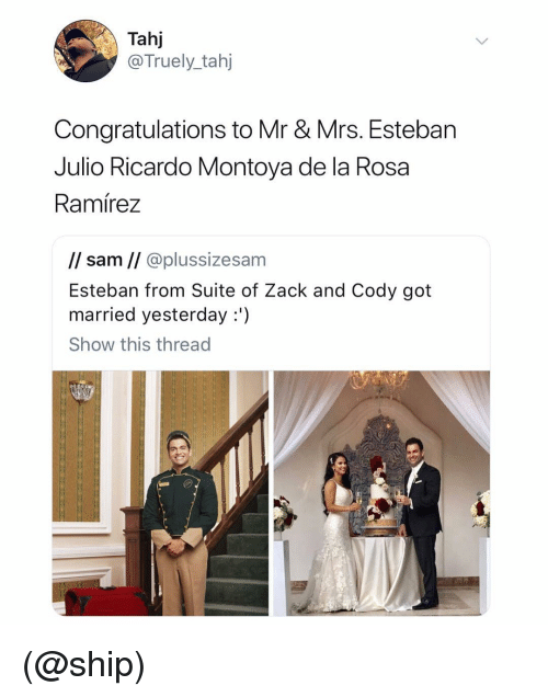 suite: Tahj  @Truely_tahj  Congratulations to Mr & Mrs. Esteban  Julio Ricardo Montoya de la Rosa  Ramírez  l/ sam // @plussizesam  Esteban from Suite of Zack and Cody got  married yesterday:')  Show this thread (@ship)