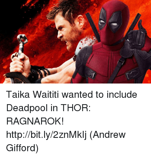 Memes, Deadpool, and Http: Taika Waititi wanted to include Deadpool in THOR: RAGNAROK! http://bit.ly/2znMkIj  (Andrew Gifford)