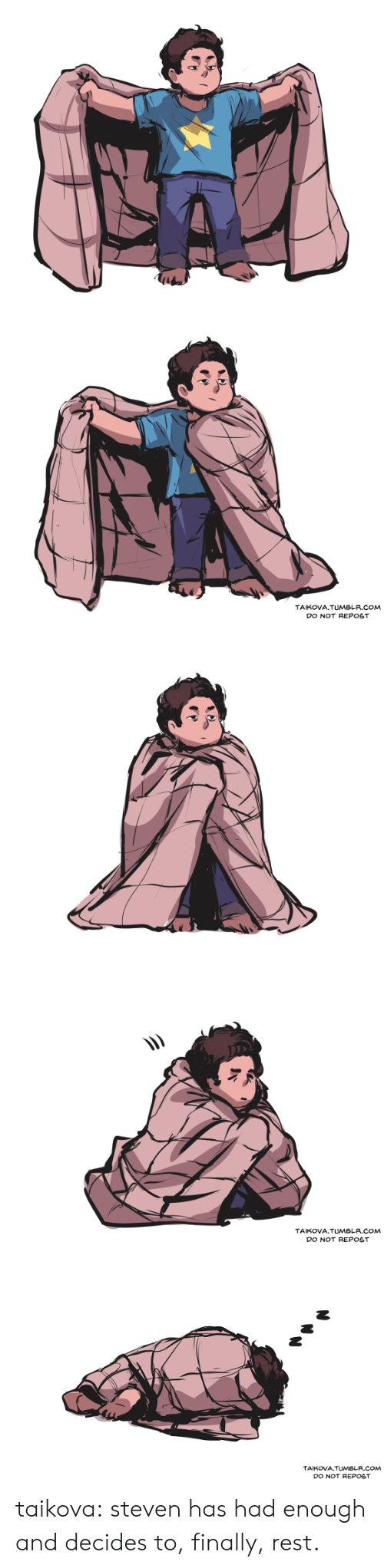 Had Enough: TAIKOVA.TUMBLR.COM  DO NOT REPOST   TAIKOVA.TUMBLR.COM  DO NOT REPOST   TAIKOVA.TUMBLR.COM  DO NOT REPOST taikova:  steven has had enough and decides to, finally, rest.
