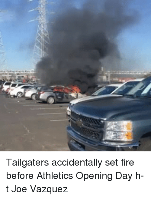 Fire, Mlb, and Athletics: Tailgaters accidentally set fire before Athletics Opening Day h-t Joe Vazquez