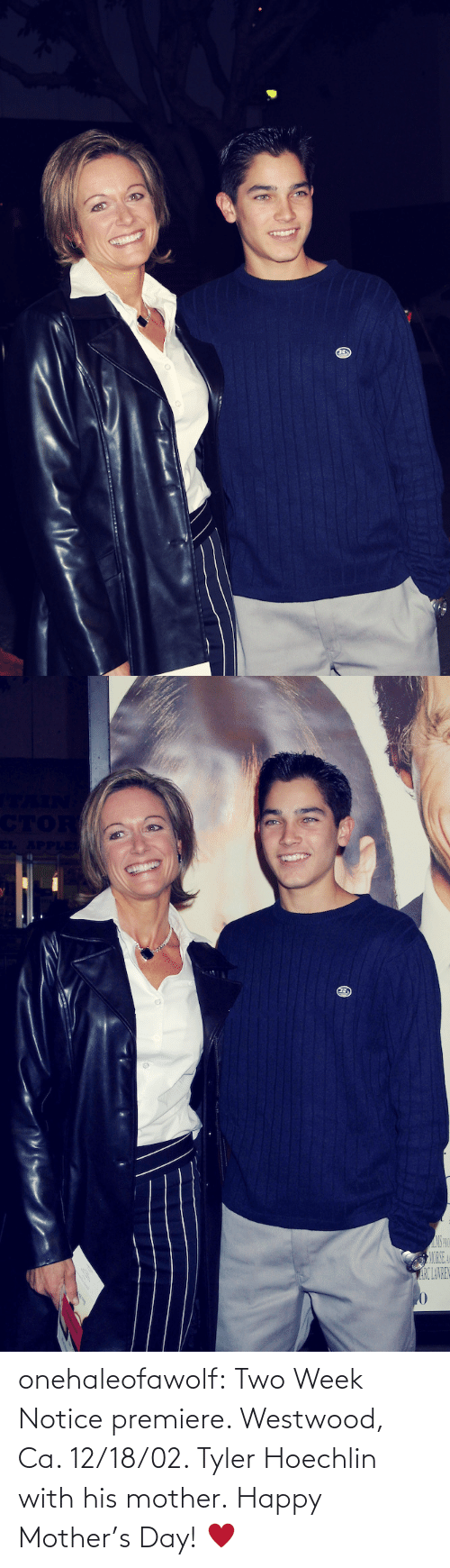 tyler hoechlin: TAIN  CTOR  CL APPLE  MORSE A  ARCLAWREN onehaleofawolf:  Two Week Notice premiere. Westwood, Ca. 12/18/02. Tyler Hoechlin with his mother. Happy Mother's Day! ♥