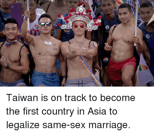 taiwan: Taiwan is on track to become the first country in Asia to legalize same-sex marriage.