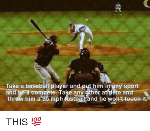 Baseball, Mlb, and Sports: Take a baseball player and put him in any sport  pete: Take any other athlete and  an  thr  mph astbal and he won't touch it THIS 💯