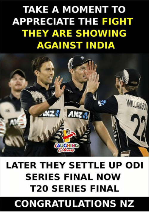 odi: TAKE A MOMENT TO  APPRECIATE THE FIGHT  THEY ARE SHOWING  AGAINST INDIA  NZANZ  LATER THEY SETTLE UP ODI  SERIES FINAL NOW  T20 SERIES FINAL  CONGRATULATIONS NZ