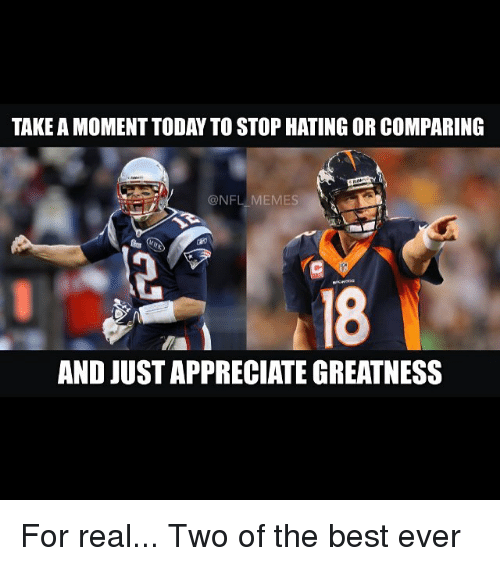 meme: TAKE A MOMENT TODAYTOSTOP HATING OR COMPARING  @NFL MEMES  AND JUSTAPPRECIATE GREATNESS For real... Two of the best ever