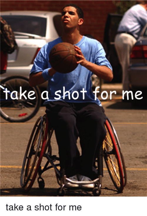Wheelchair Jimmy and  Take a Shot: take a shot for me