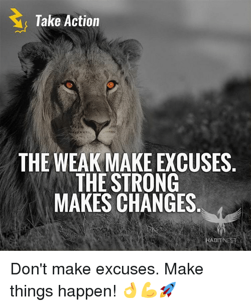 Memes, Nest, and 🤖: Take Action  THE WEAK MAKE EXCUSES  THE STRONG  MAKES CHANGES  ABIT NEST Don't make excuses. Make things happen! 👌💪🚀