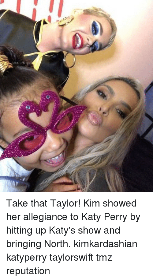 Katy Perry, Memes, and 🤖: Take that Taylor! Kim showed her allegiance to Katy Perry by hitting up Katy's show and bringing North. kimkardashian katyperry taylorswift tmz reputation
