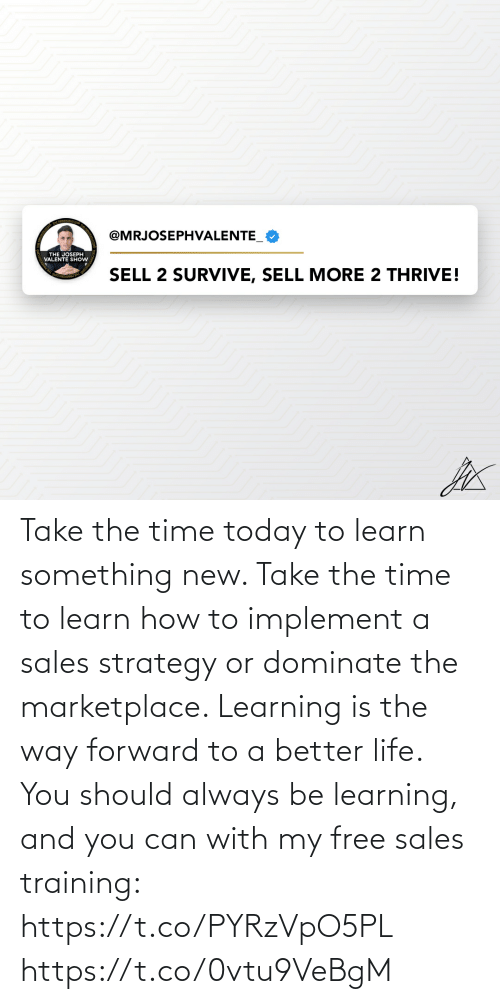 better life: Take the time today to learn something new. Take the time to learn how to implement a sales strategy or dominate the marketplace.   Learning is the way forward to a better life. You should always be learning, and you can with my free sales training: https://t.co/PYRzVpO5PL https://t.co/0vtu9VeBgM