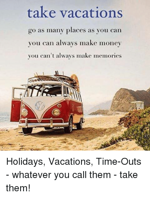 Take vacations go as many places as you can you can always for Best places to take a vacation