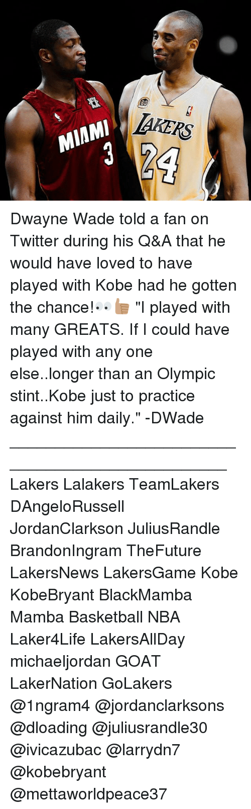 "Basketball, Dwayne Wade, and Los Angeles Lakers: TAKERS Dwayne Wade told a fan on Twitter during his Q&A that he would have loved to have played with Kobe had he gotten the chance!👀👍🏽 ""I played with many GREATS. If I could have played with any one else..longer than an Olympic stint..Kobe just to practice against him daily."" -DWade _________________________________________________ Lakers Lalakers TeamLakers DAngeloRussell JordanClarkson JuliusRandle BrandonIngram TheFuture LakersNews LakersGame Kobe KobeBryant BlackMamba Mamba Basketball NBA Laker4Life LakersAllDay michaeljordan GOAT LakerNation GoLakers @1ngram4 @jordanclarksons @dloading @juliusrandle30 @ivicazubac @larrydn7 @kobebryant @mettaworldpeace37"