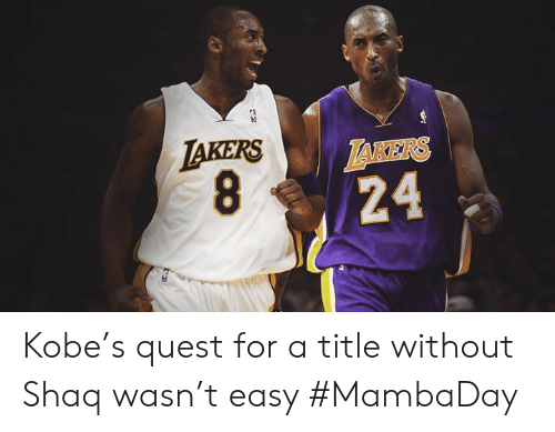 Shaq: TAKERS  LAKERS  24 Kobe's quest for a title without Shaq wasn't easy #MambaDay