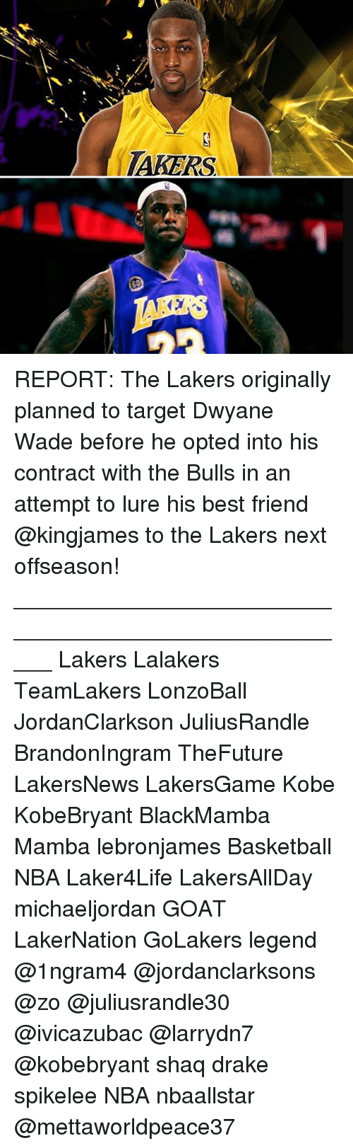 Basketball, Best Friend, and Drake: TAKERS REPORT: The Lakers originally planned to target Dwyane Wade before he opted into his contract with the Bulls in an attempt to lure his best friend @kingjames to the Lakers next offseason! _____________________________________________________ Lakers Lalakers TeamLakers LonzoBall JordanClarkson JuliusRandle BrandonIngram TheFuture LakersNews LakersGame Kobe KobeBryant BlackMamba Mamba lebronjames Basketball NBA Laker4Life LakersAllDay michaeljordan GOAT LakerNation GoLakers legend @1ngram4 @jordanclarksons @zo @juliusrandle30 @ivicazubac @larrydn7 @kobebryant shaq drake spikelee NBA nbaallstar @mettaworldpeace37