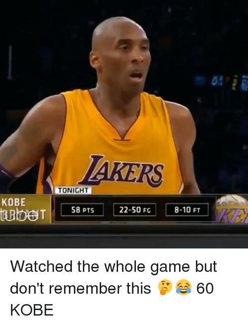 Memes, Game, and Kobe: TAKERS  TONIGHT  KOBE  22-50 FG Watched the whole game but don't remember this 🤔😂 60 KOBE