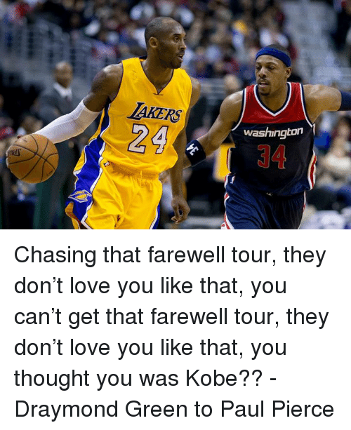 Draymond Green, Memes, and Kobe: TAKERS  Washington  34  冬 Chasing that farewell tour, they don't love you like that, you can't get that farewell tour, they don't love you like that, you thought you was Kobe??  - Draymond Green to Paul Pierce