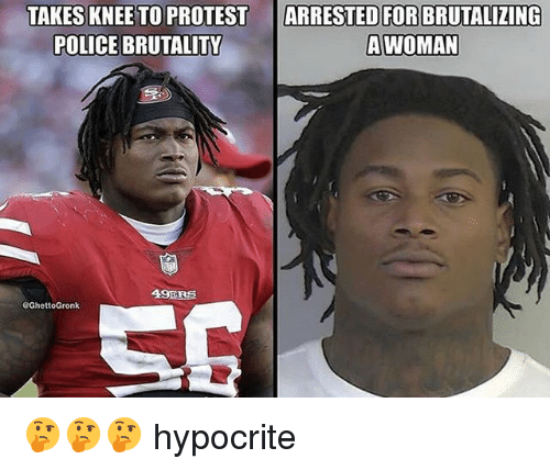 Memes, Police, and Protest: TAKES KNEE TO PROTEST  POLICE BRUTALIT  ARRESTED FOR BRUTALIZING  AWOMAN  49ER巨 🤔🤔🤔 hypocrite
