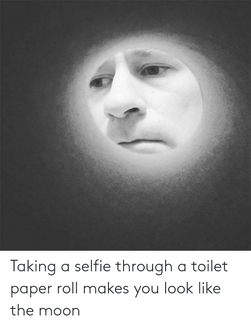 toilet-paper-roll: Taking a selfie through a toilet paper roll makes you look like the moon