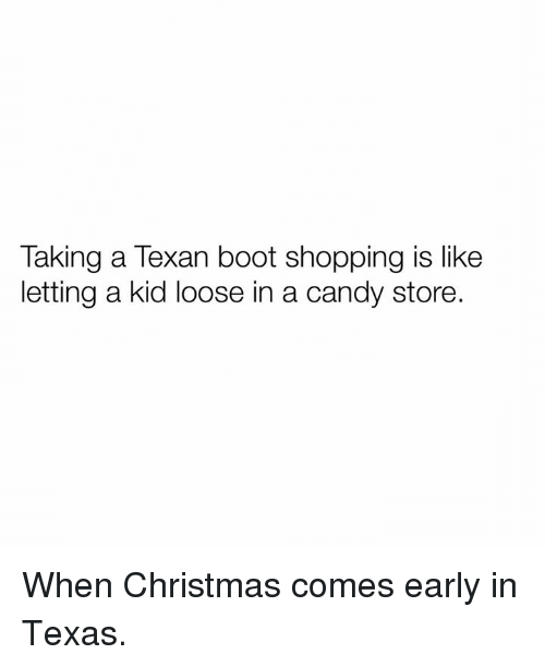 Texas: Taking a Texan boot shopping is like  letting a kid loose in a candy store. When Christmas comes early in Texas.