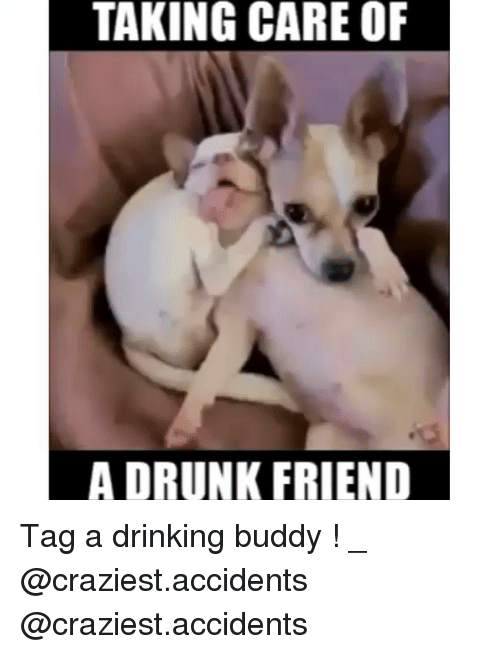 take care of your buddy