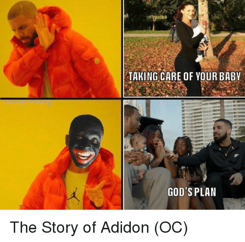 Dank Memes, Gods, and Story: TAKING CARE OF YOUR BABV  GOD'S PLAN The Story of Adidon (OC)