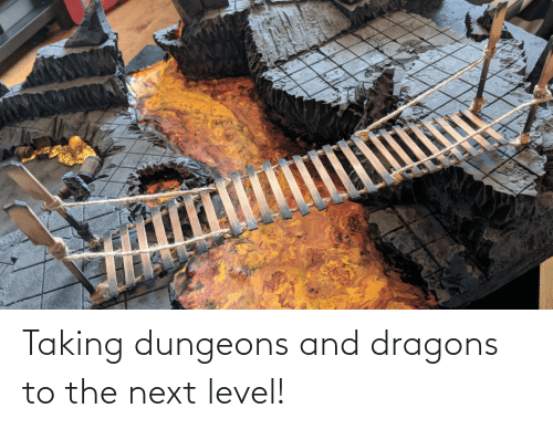 dungeons: Taking dungeons and dragons to the next level!