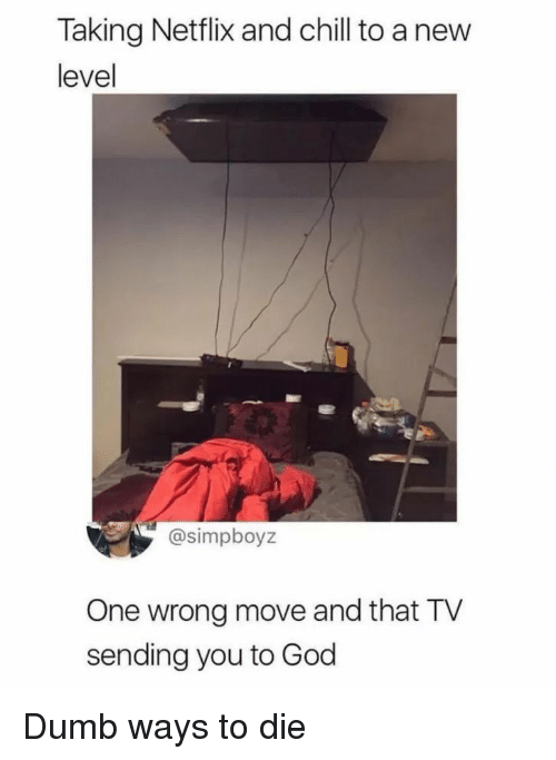 ways to die: Taking Netflix and chill to a new  level  @simpboyz  One wrong move and that TV  sending you to God Dumb ways to die