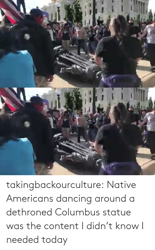 Didn: takingbackourculture: Native Americans dancing around a dethroned Columbus statue was the content I didn't know I needed today