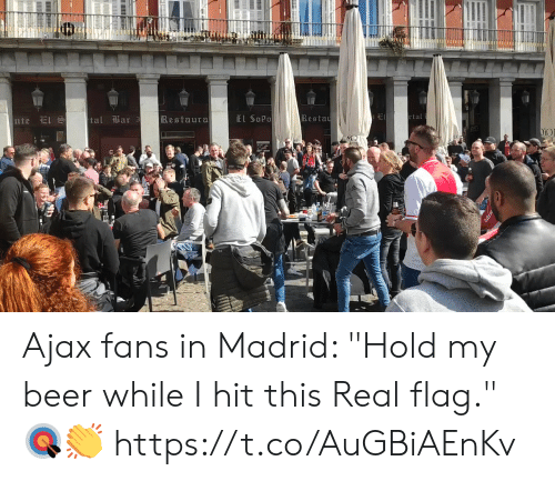 """My Beer: tal ili 3  a r  Restaura  El SoPo  Besta Ajax fans in Madrid:   """"Hold my beer while I hit this Real flag."""" 🎯👏    https://t.co/AuGBiAEnKv"""
