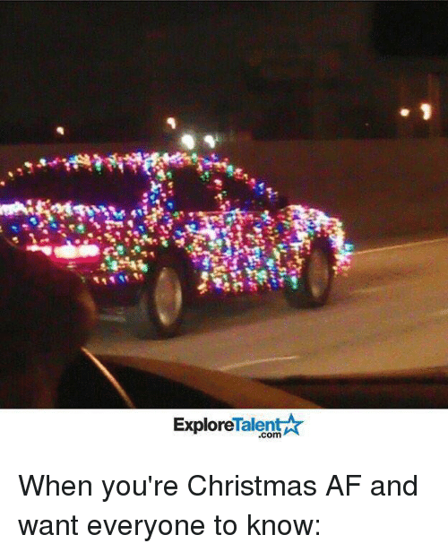 Af, Memes, and 🤖: Talent  Explore When you're Christmas AF and want everyone to know: