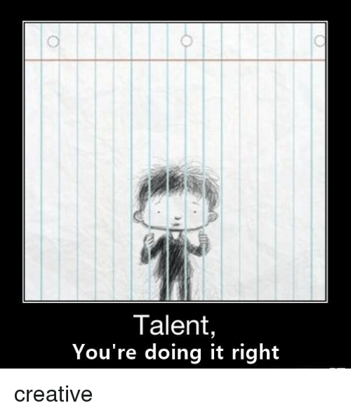 Youre Doing It Right: Talent  You're doing it right creative