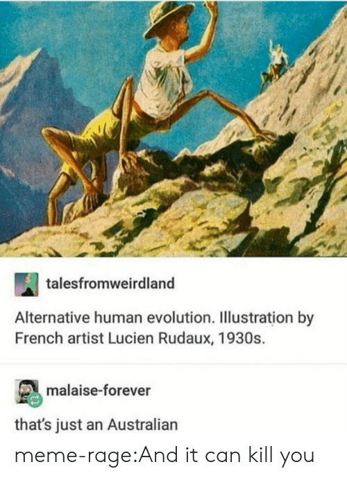 Meme Rage: talesfromweirdland  Alternative human evolution. Illustration by  French artist Lucien Rudaux, 1930s.  malaise-forever  that's just an Australian meme-rage:And it can kill you