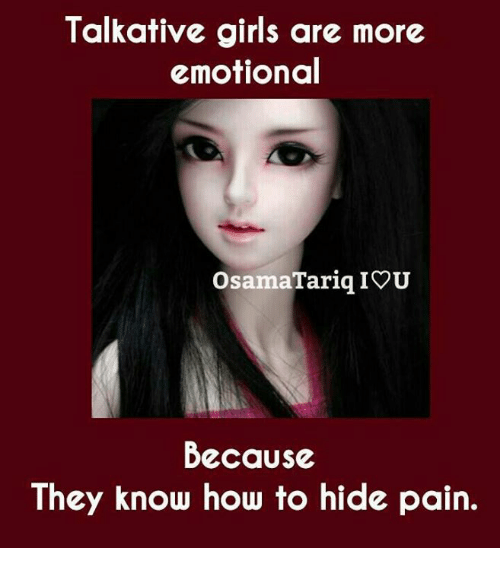 iou: Talkative girls are more  emotional  OsamaTariq IOU  Because  They know how to hide pain.