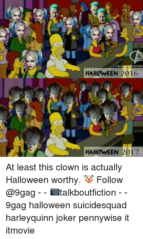 9gag, Halloween, and Joker: TALKINBOUTFICTION  HAlIOWEEN 2016  HAIIOWEEN 2017 At least this clown is actually Halloween worthy. 🤡 Follow @9gag - - 📷talkboutfiction - - 9gag halloween suicidesquad harleyquinn joker pennywise it itmovie