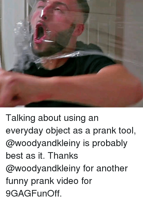 Funny, Memes, and Prank: Talking about using an everyday object as a prank tool, @woodyandkleiny is probably best as it. Thanks @woodyandkleiny for another funny prank video for 9GAGFunOff.