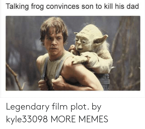 frog: Talking frog convinces son to kill his dad Legendary film plot. by kyle33098 MORE MEMES