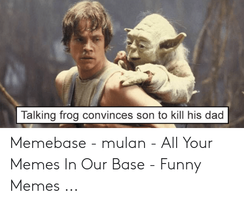 Funny Movie Memes: Talking frog convinces son to kill his dad Memebase - mulan - All Your Memes In Our Base - Funny Memes ...