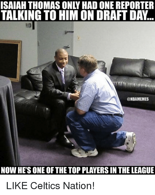Celtics: TALKING TO HIM ON DRAFT DAY  @NBAMEMES  NOW HESONE OF THE TOP PLAYERS IN THE LEAGUE LIKE Celtics Nation!