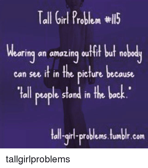 Tall Girls Problem: Tall Girl Problem wll5  Wearing an amazing outtit but no  Can see it in the picture because  toll puple stond in the book  problems, tumblr Com tallgirlproblems