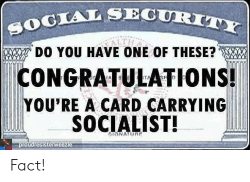 Socialist: TALSECURIT  DO YOU HAVE ONE OF THESE?  CONGRATULATIONS!  YOU'RE A CARD CARRYING  SOCIALIST!  proudresisterw Fact!