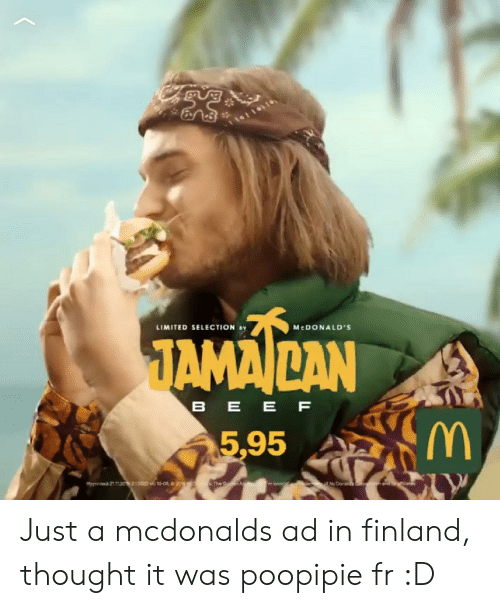 mcdonalds ad: TAMAILAN  LIMITED SELECTION  MEDONALD'S  BEE F  5,95  t McD  Mynss 21 11.30 410-0e2 The  mov Just a mcdonalds ad in finland, thought it was poopipie fr :D