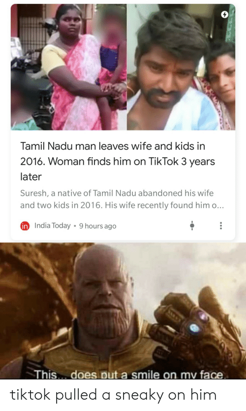 tamil nadu: Tamil Nadu man leaves wife and kids in  2016. Woman finds him on TikTok 3 years  later  Suresh, a native of Tamil Nadu abandoned his wife  and two kids in 2016. His wife recently found him o...  in India Today  9 hours ago  This. does put a smile on mv face. tiktok pulled a sneaky on him