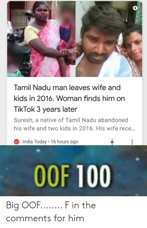tamil nadu: Tamil Nadu man leaves wife and  kids in 2016. Woman finds him on  TikTok 3 years later  Suresh, a native of Tamil Nadu abandoned  his wife and two kids in 2016. His wife rece...  India Today  16 hours ago  OOF 100 Big OOF........ F in the comments for him